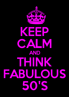 KEEP CALM AND THINK FABULOUS 50\'S