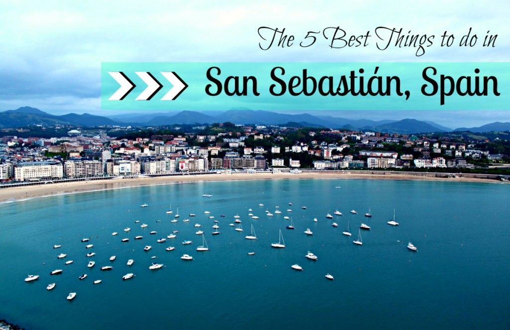 A Guide To The 5 Best Things To Do In San Sebastián Spain One Of The Most Glamorous Cities I Ve Been To In The Count San Sebastian Spain San Sebastian Spain