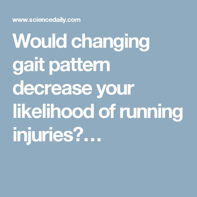 Would changing gait pattern decrease your likelihood of running injuries?…