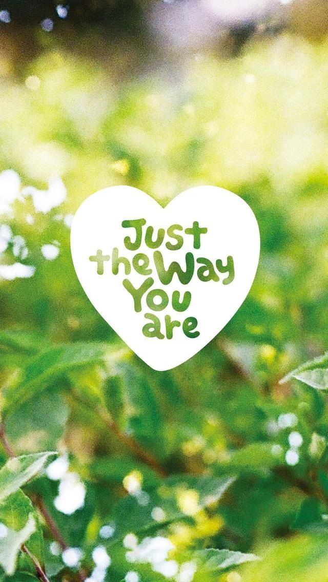 Just The Way You Are. Beautiful Quotes wallpapers for iPhone. Tap to see more Signs & Sayings Apple iPhone HD Wallpapers. Inspirational, nature - @mobile9
