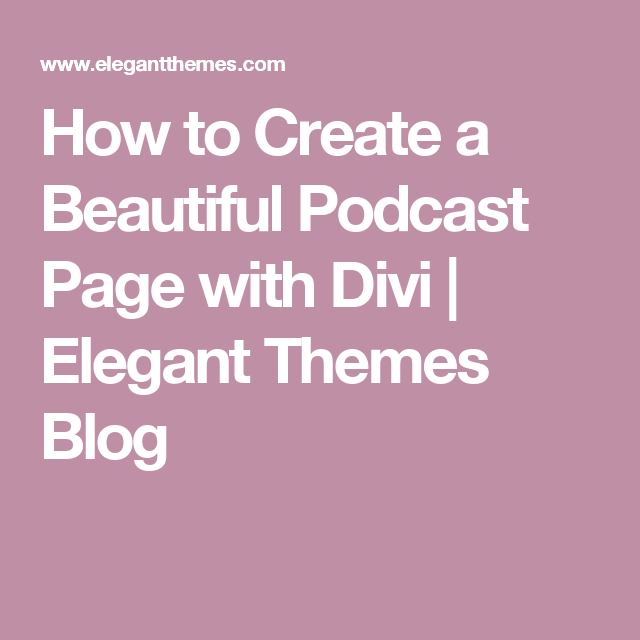 How to Create a Beautiful Podcast Page with Divi | WordPress