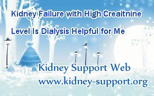 I am a kidney failure patient and my serum creatinine level has up to 7.9. My doctor recommend me dialysis, but i am not willing to take it. Is dialysis helpful for me ? Or there are some other choices for me ?