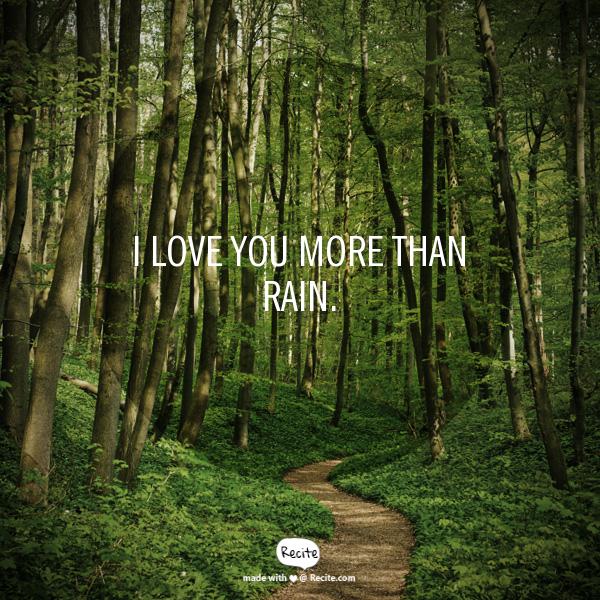 I Love You More Than Rain.   Quote From Recite.com #RECITE #