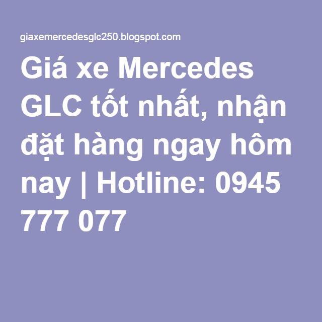 Giá xe Mercedes GLC tốt nhất, nhận đặt hàng ngay hôm nay | Hotline: 0945 777 077