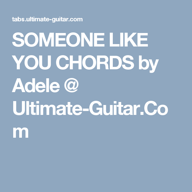 SOMEONE LIKE YOU CHORDS by Adele @ Ultimate-Guitar.Com | guitar ...