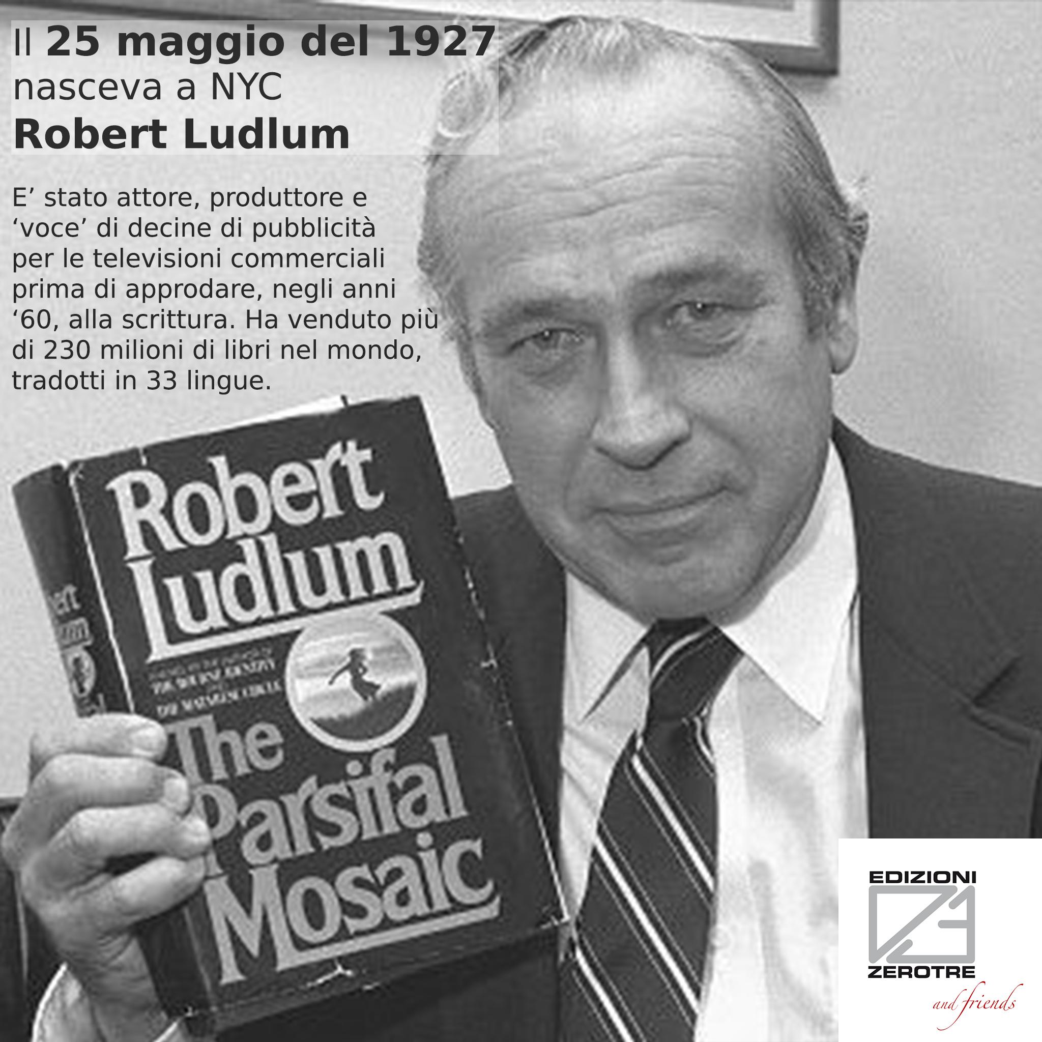 Il 25 Maggio del 1927 nasceva Robert Ludlum, considerato