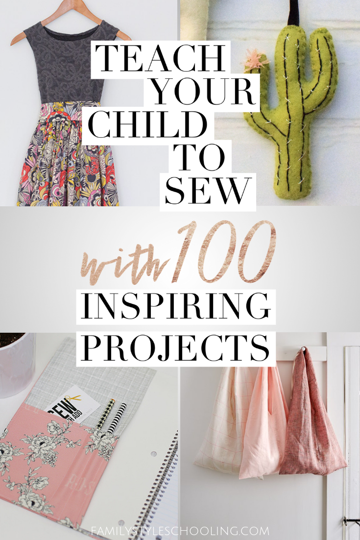 Teach Your Child to Sew with 100 Inspiring Projects - Family Style Schooling