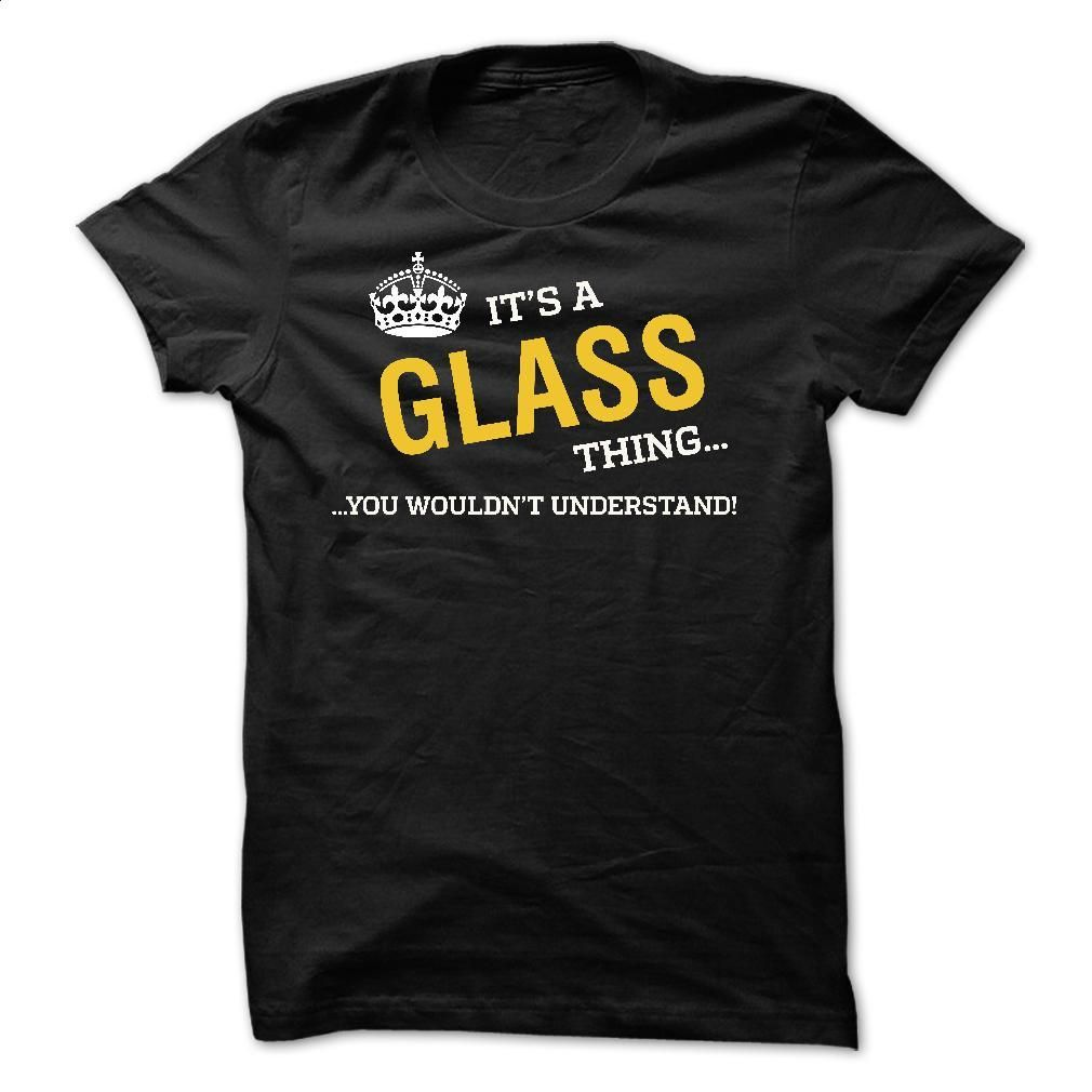 HOT – Its GLASS thing, You wouldn't understand T Shirt, Hoodie, Sweatshirts - tshirt printing #shirt #clothing