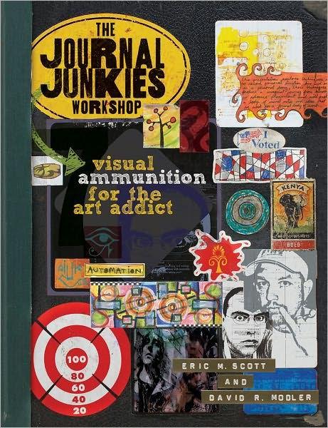 The Journal Junkies Workshop: Visual Ammunition for the Art Addict/Eric M. Scott and David R. Modler