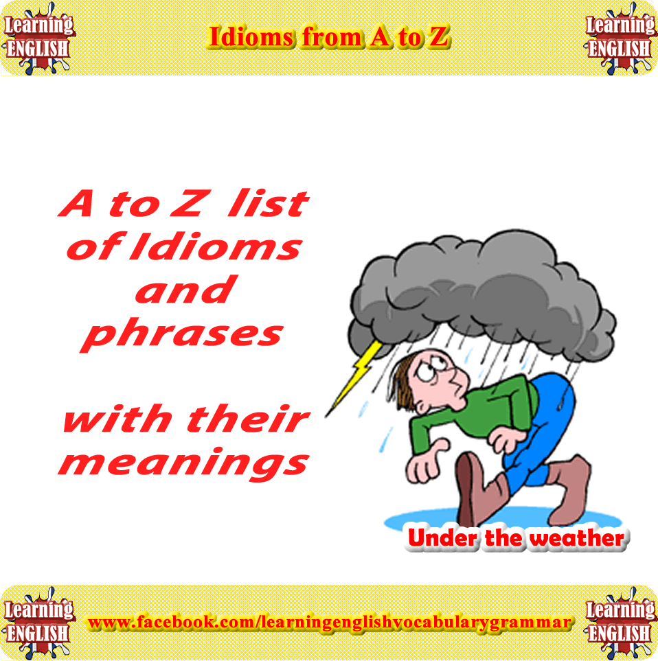 A to Z of English Idioms with meanings | Learning English ... Idioms And Meanings And Sentences
