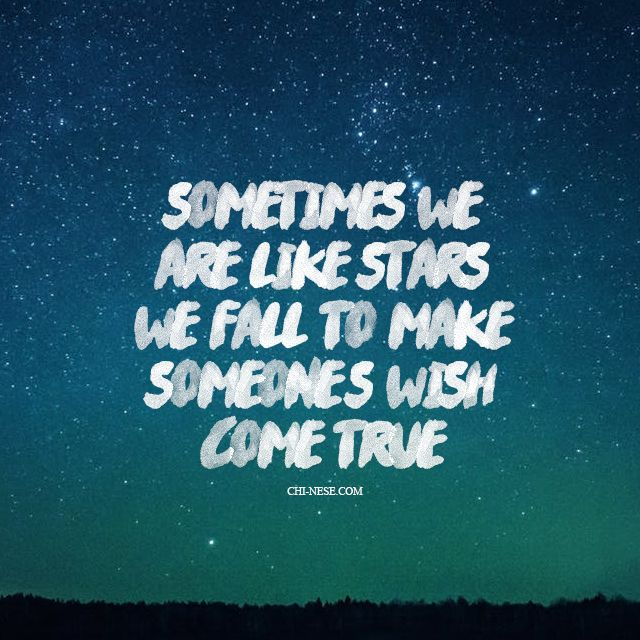Wishes Do Come True Quotes: Sometimes We Are Like Stars. We Fall To Make Someones Wish