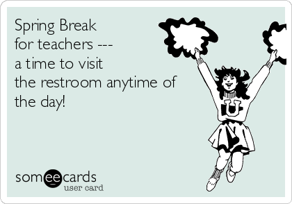 Spring Break Teacher Fun Teacher Quotes Teaching Humor Teacher Quotes Funny