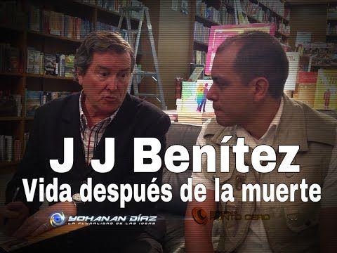 J.J. BENÍTEZ, HAY VIDA DESPUÉS DE LA MUERTE, ESTOY SEGURO. @yohanandiaz - YouTube