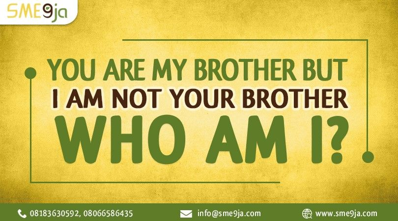 You Are My Brother But I Am Not Your Brother Who Am I Funtime