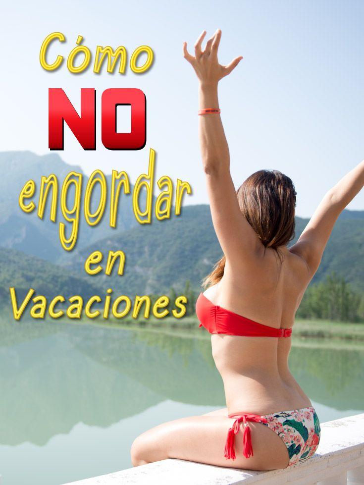 Sabes qué debes hacer para no engordar en vacaciones? Descúbrelo!