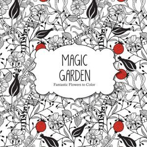 magic garden fantastic flowers to color