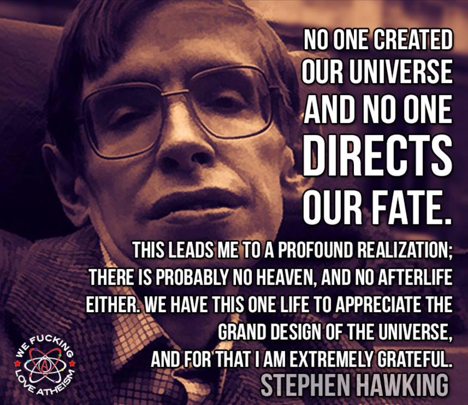 No One Created Our Universe And No One Directs Our Fate Stephen