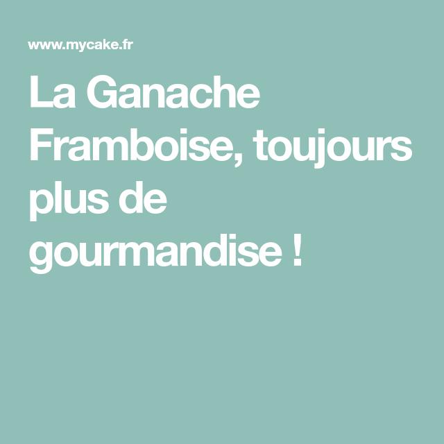 La Ganache Framboise, toujours plus de gourmandise !