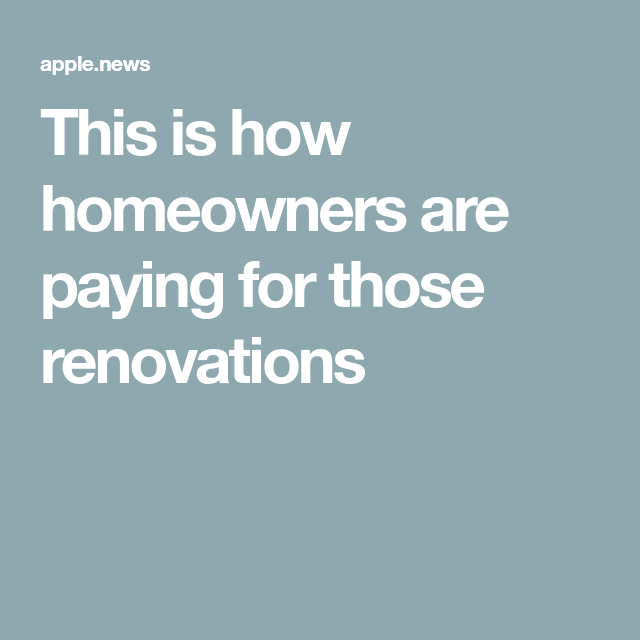 This is how homeowners are paying for those renovations