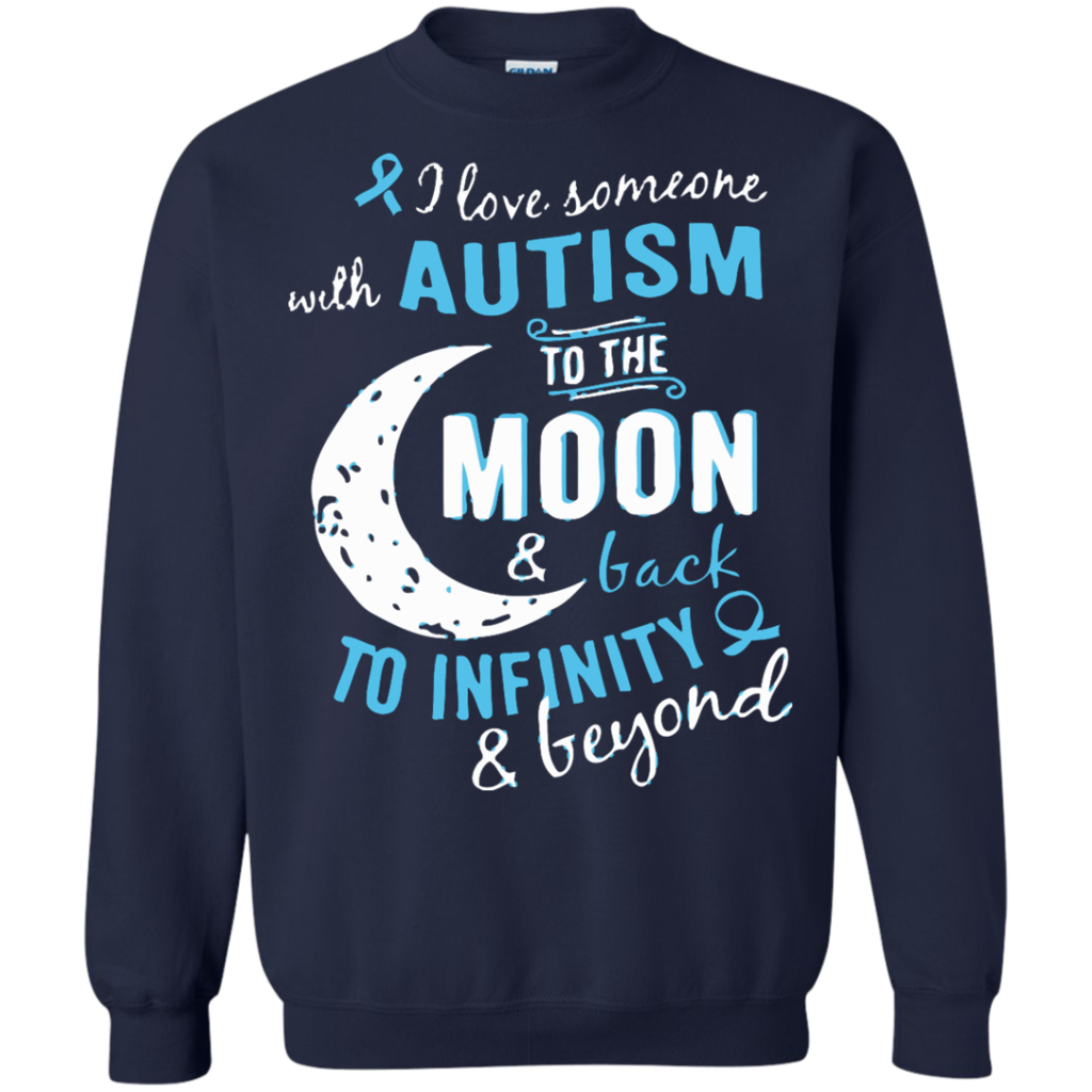 Autism T-shirts Love Someone With Autism To The Moon And Back Shirts Hoodies Sweatshirts Autism T-shirts Love Someone With Autism To The Moon And Back Shirts Ho