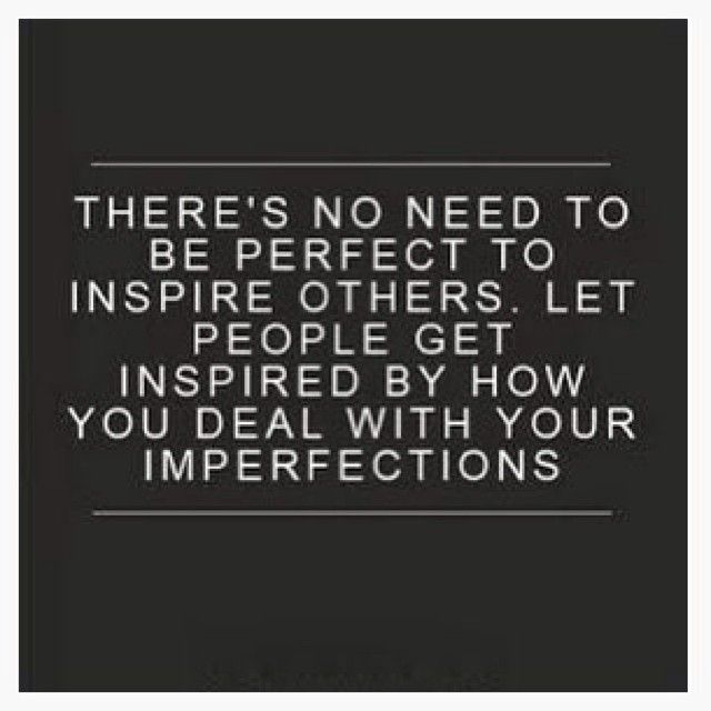 You Inspire Me Love Quotes: LOVE This Quote! There's No Need To Be PERFECT To Inspire