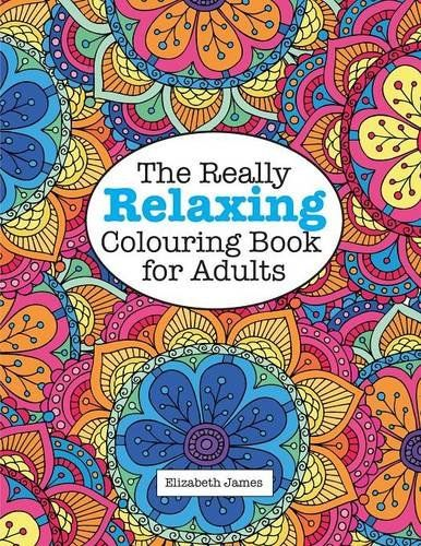 The Really Relaxing Colouring Book For Adults A Really Relaxing