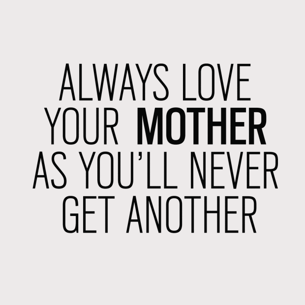 Always Love Your Mother Tell Your Mom How Much You Care For Her