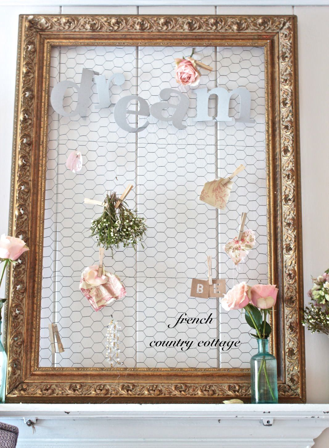 FRENCH COUNTRY COTTAGE: Chicken Wire Dream Board | Crafts & DIY ...