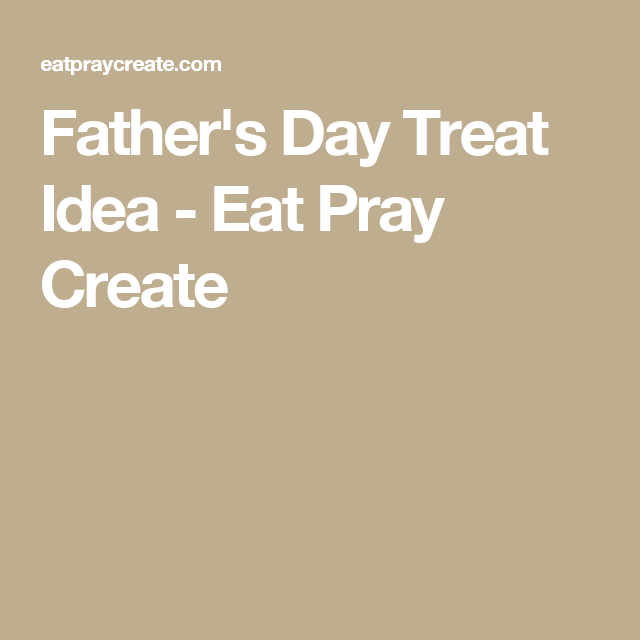 Father's Day Treat Idea   Fathers day, Father's day ...