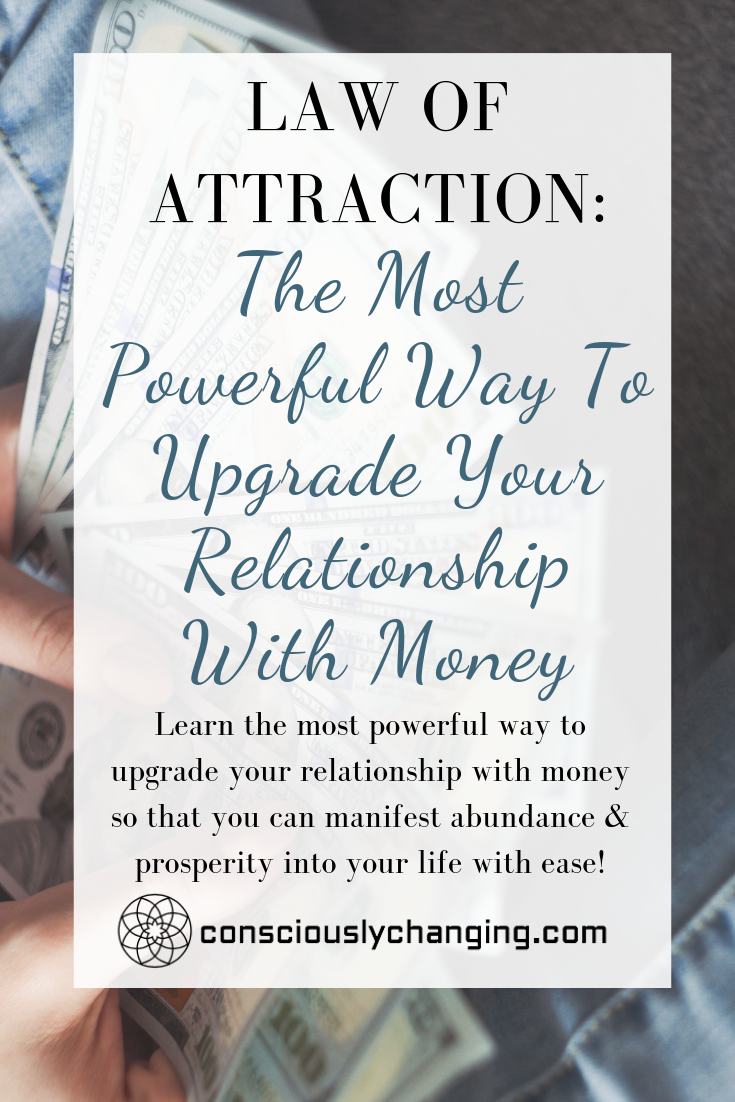 Law Of Attraction The Most Powerful Way To Upgrade Your Relationship With Money Law Of Attraction Manifestation Law Of Attraction Love