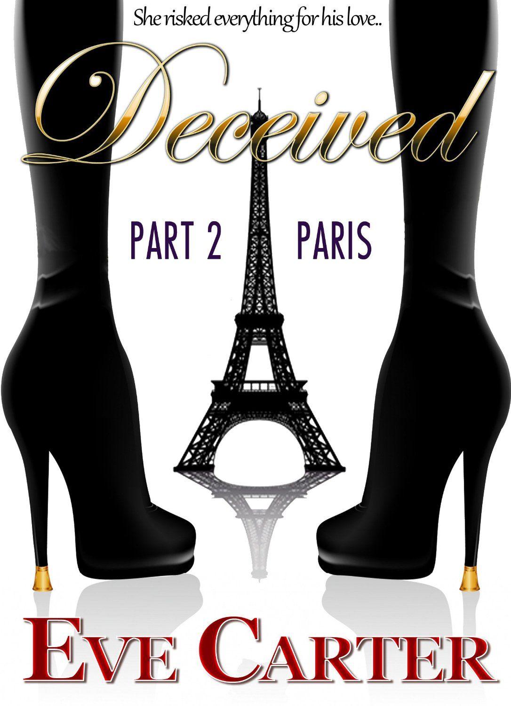 Deceived Part 2 Paris, by Eve Carter ($2.99)