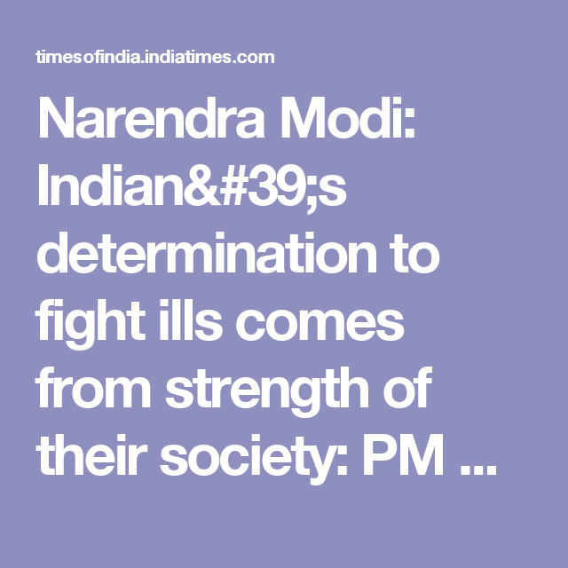 Narendra Modi: Indian's determination to fight ills comes from strength of their society: PM Narendra Modi - Times of India