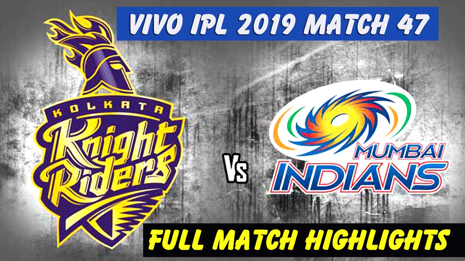 Match 47 Ipl 2019 Full Highlights Kkr Vs Mi Full Match