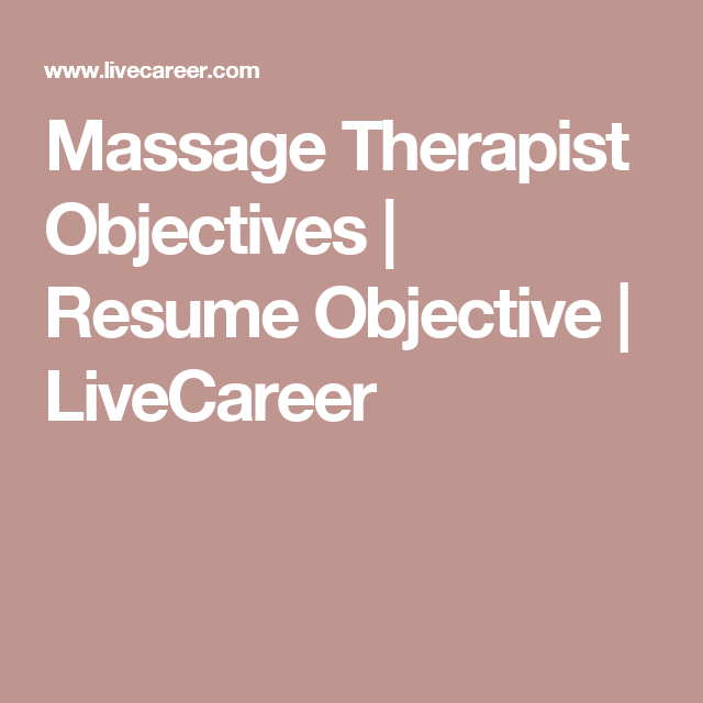 Massage Therapist Objectives  Resume Objective  Livecareer