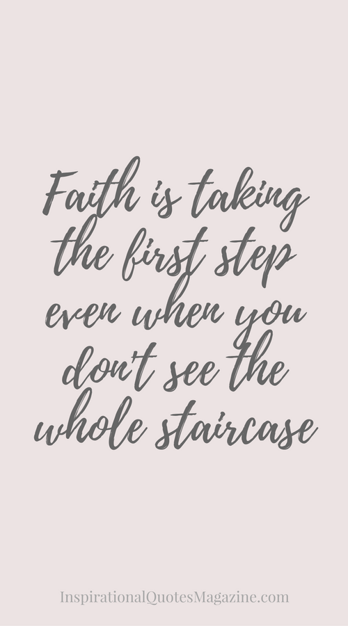 Faith is taking the first step even when you don't see the