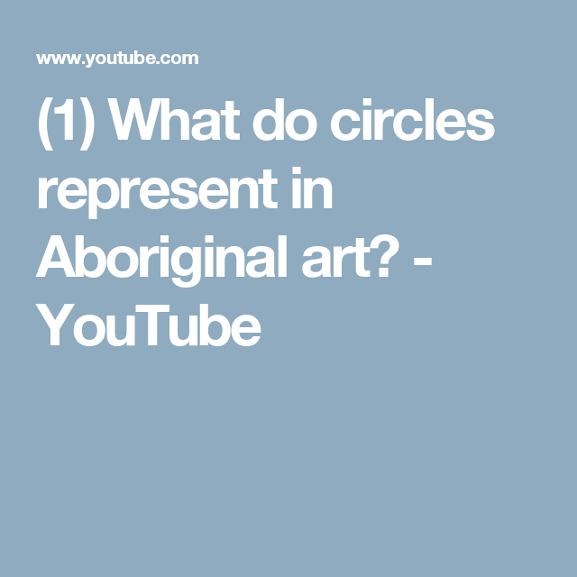 1 What Do Circles Represent In Aboriginal Art Youtube