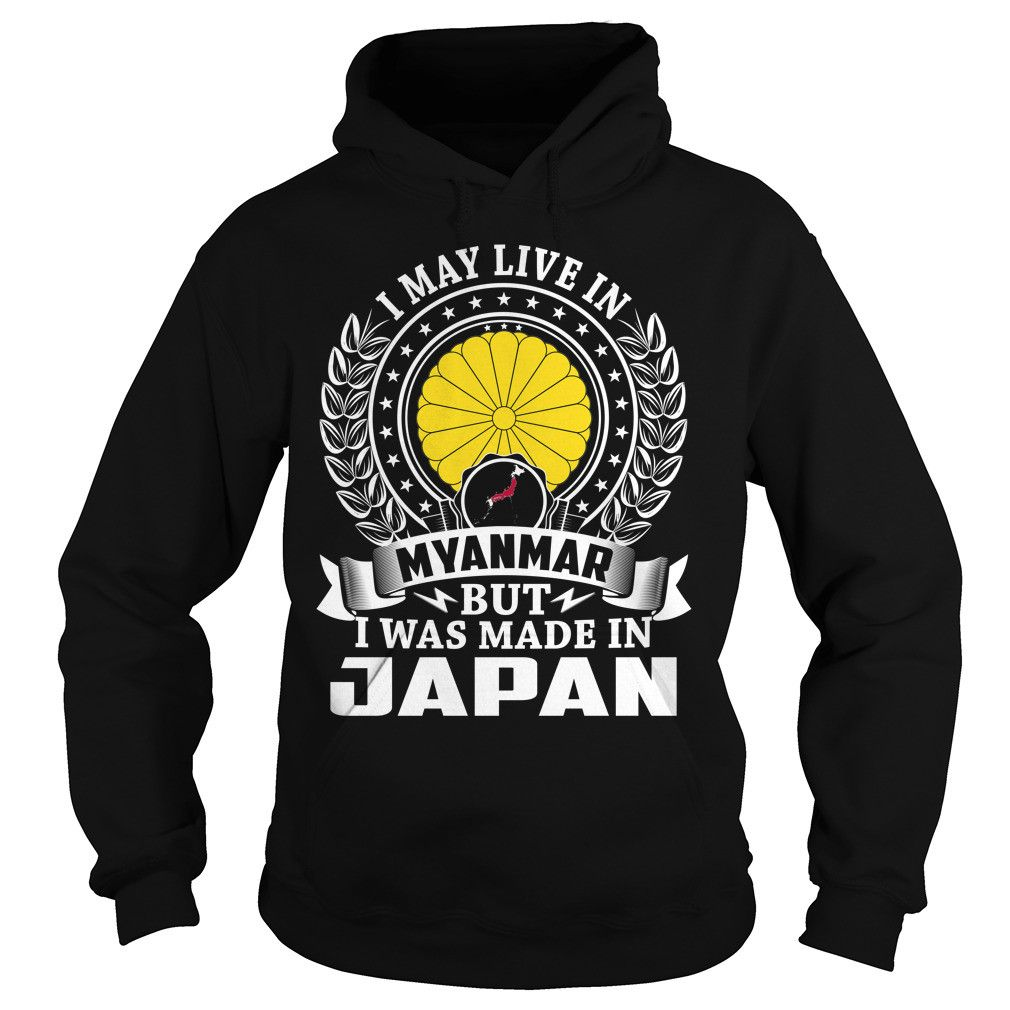 I May Live In Myanmar But I Was Made In Japan