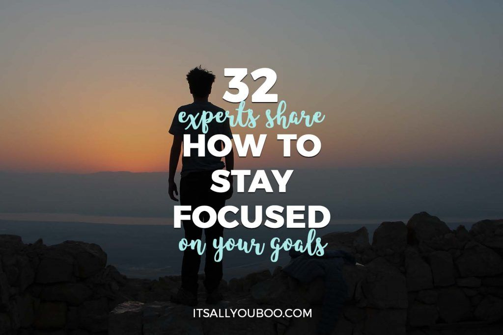 32 Experts Share How to Stay Focused on Your Goals Focus