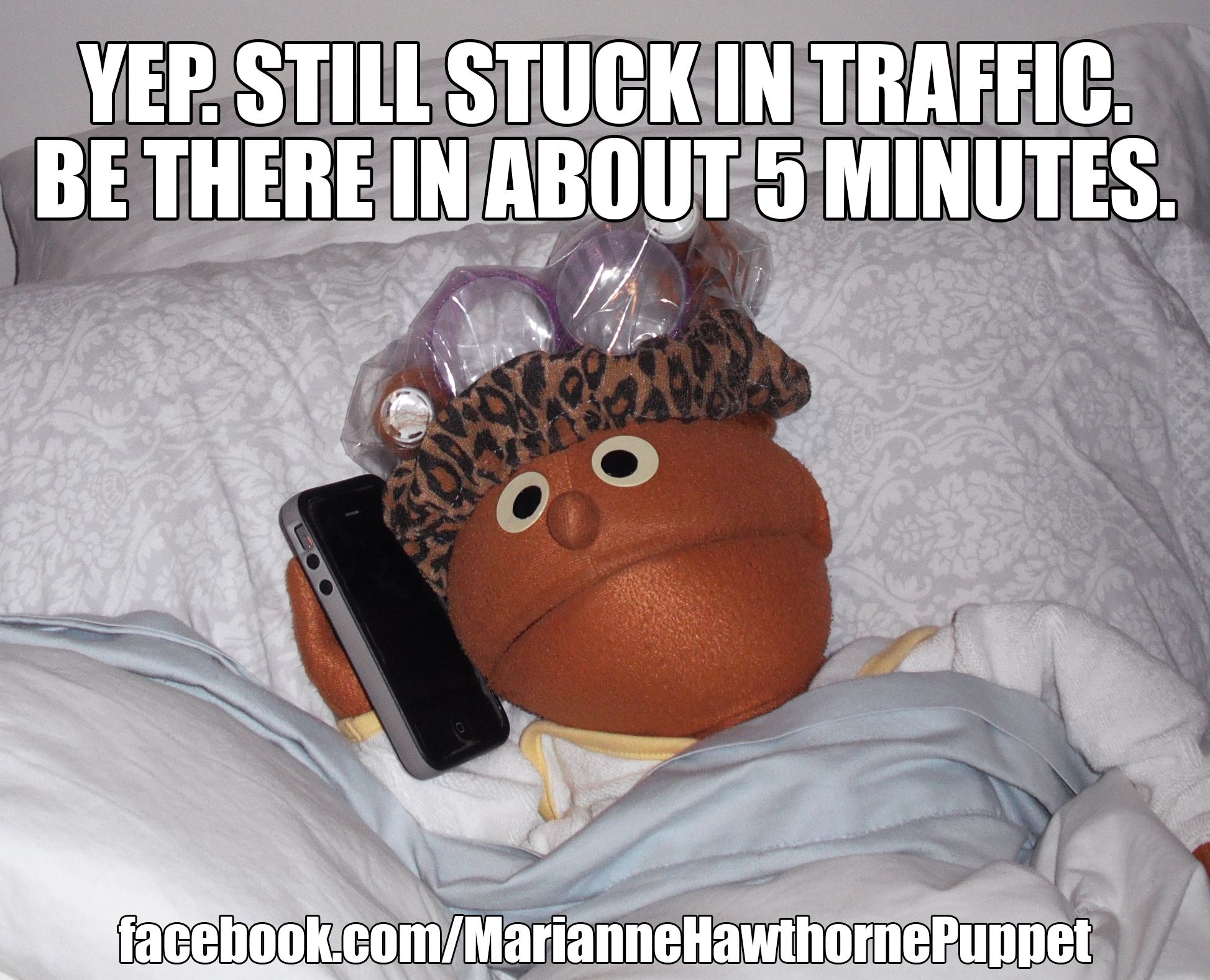 Funny Have A Good Day At Work Meme : Yep. still stuck in traffic. be there in about 5 minutes. work meme