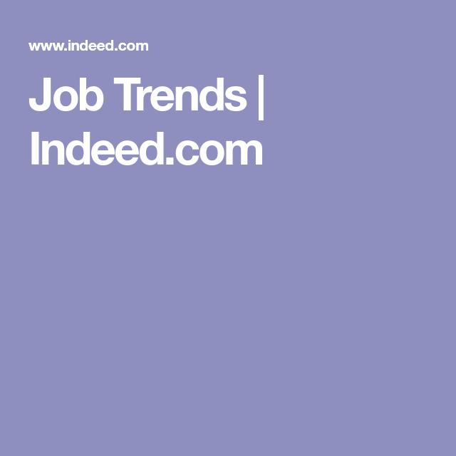 Job Trends Indeed Com Job Search Job Online Jobs