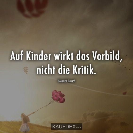 Auf Kinder wirkt das Vorbild, nicht die Kritik. – Heinrich Tiersch
