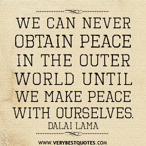 World Peace Quotes We Can Never Obtain Peace In The Outer World Until We Make Peace .