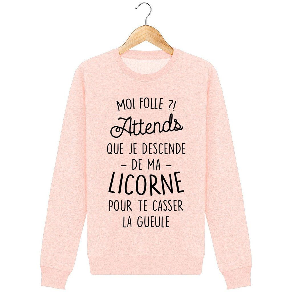 Sweat licorne – Pull Moi ? folle ? Attends que je descende de ma licorne