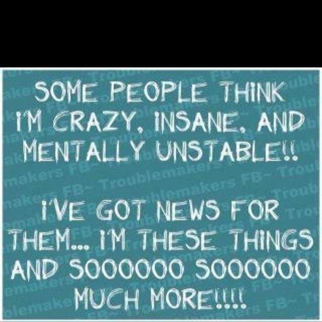 We All Don T All Go A Lil Crazy We Will All Go Insane Funny Quotes Im Crazy Words