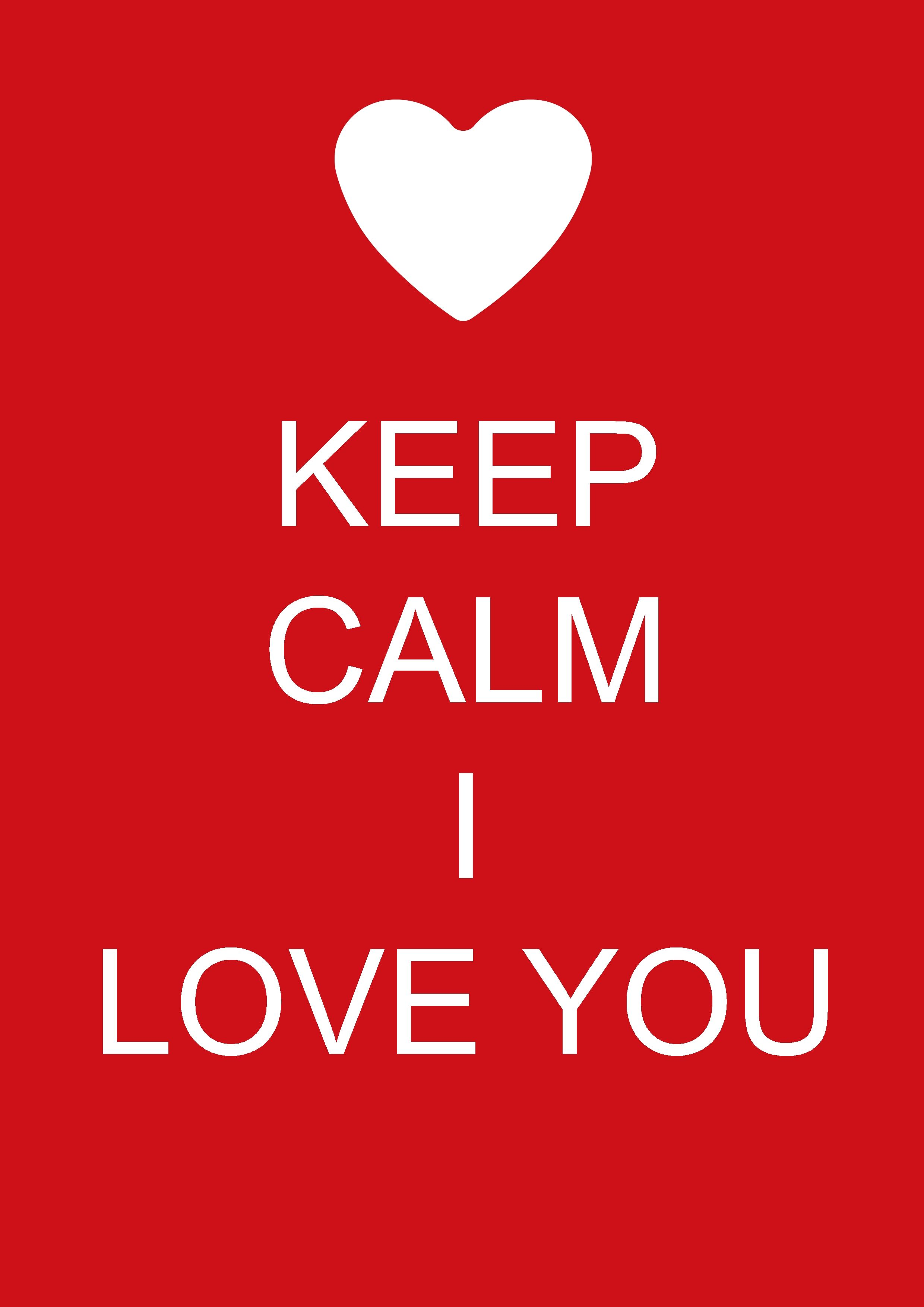 Keep Calm I Love You Keep Calm Quotes Pinterest Keep