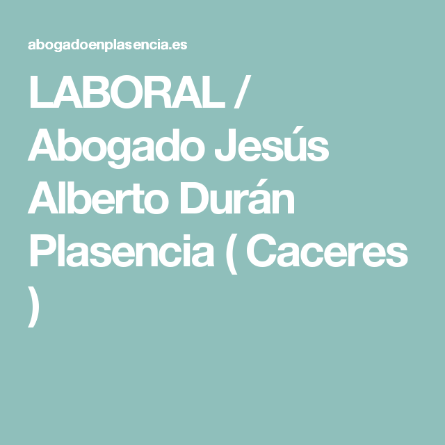 LABORAL / Abogado Jesús Alberto Durán Plasencia ( Caceres )