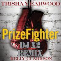 Prize Fighter - Trisha Yearwood Ft. Kelly Clarkson(DJ X2 Remix) by DJ X2 on SoundCloud