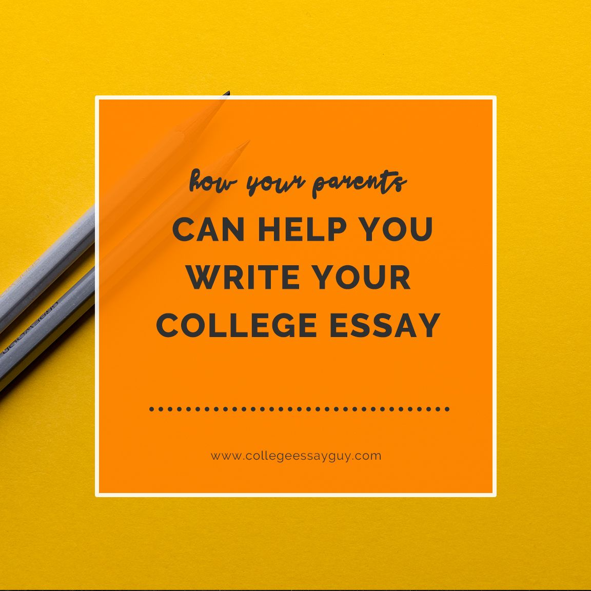 How Your Parents Can Help You Write Your College Essay