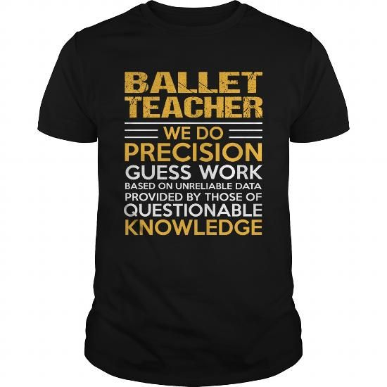 BALLET TEACHER T Shirts, Hoodies, Sweatshirts. CHECK PRICE ==► https://www.sunfrog.com/LifeStyle/BALLET-TEACHER-122157031-Black-Guys.html?41382
