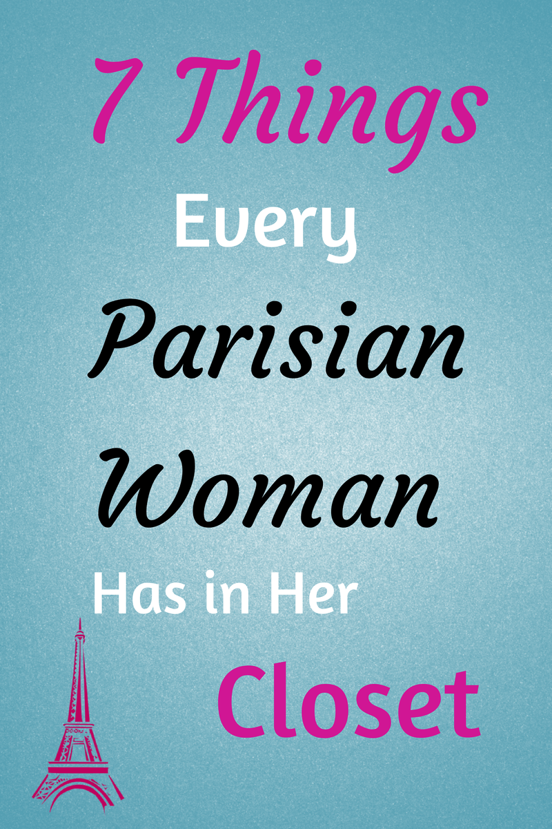7 things every parisian woman has in her closet parisians wardrobes and french chic fashion French style fashion advice